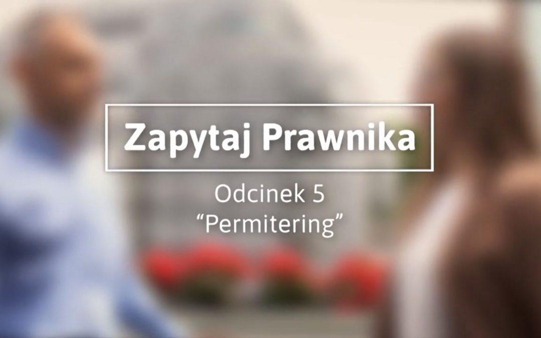 """""""Zapytaj prawnika"""", odc. 5: Permittering"""